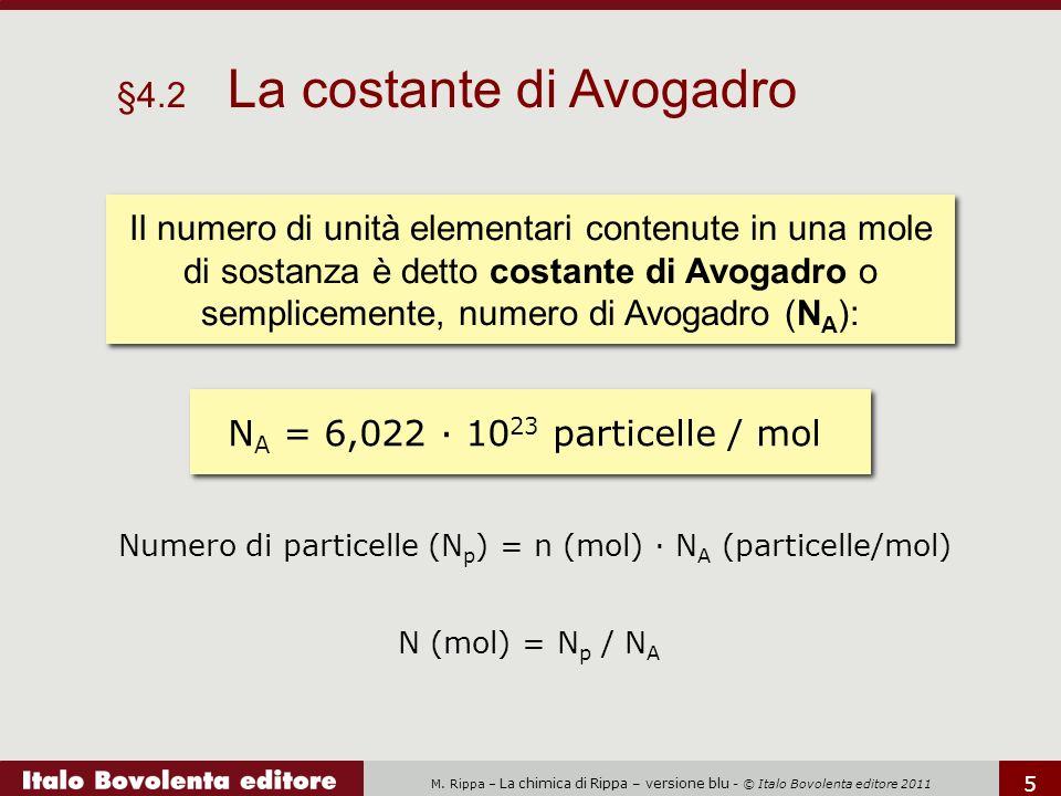 M. Rippa – La chimica di Rippa – versione blu - © Italo Bovolenta editore 2011 5 §4.2 La costante di Avogadro Il numero di unità elementari contenute
