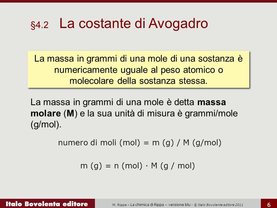 M. Rippa – La chimica di Rippa – versione blu - © Italo Bovolenta editore 2011 6 §4.2 La costante di Avogadro La massa in grammi di una mole di una so