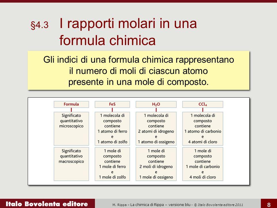 M. Rippa – La chimica di Rippa – versione blu - © Italo Bovolenta editore 2011 8 §4.3 I rapporti molari in una formula chimica Gli indici di una formu