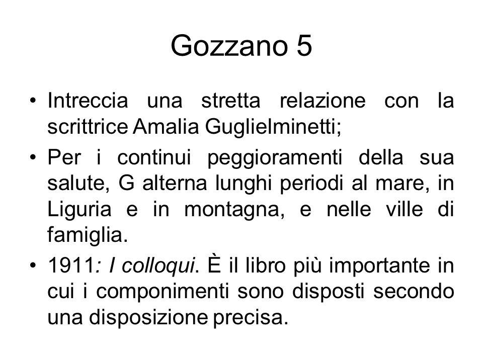 Gozzano 5 Intreccia una stretta relazione con la scrittrice Amalia Guglielminetti; Per i continui peggioramenti della sua salute, G alterna lunghi per