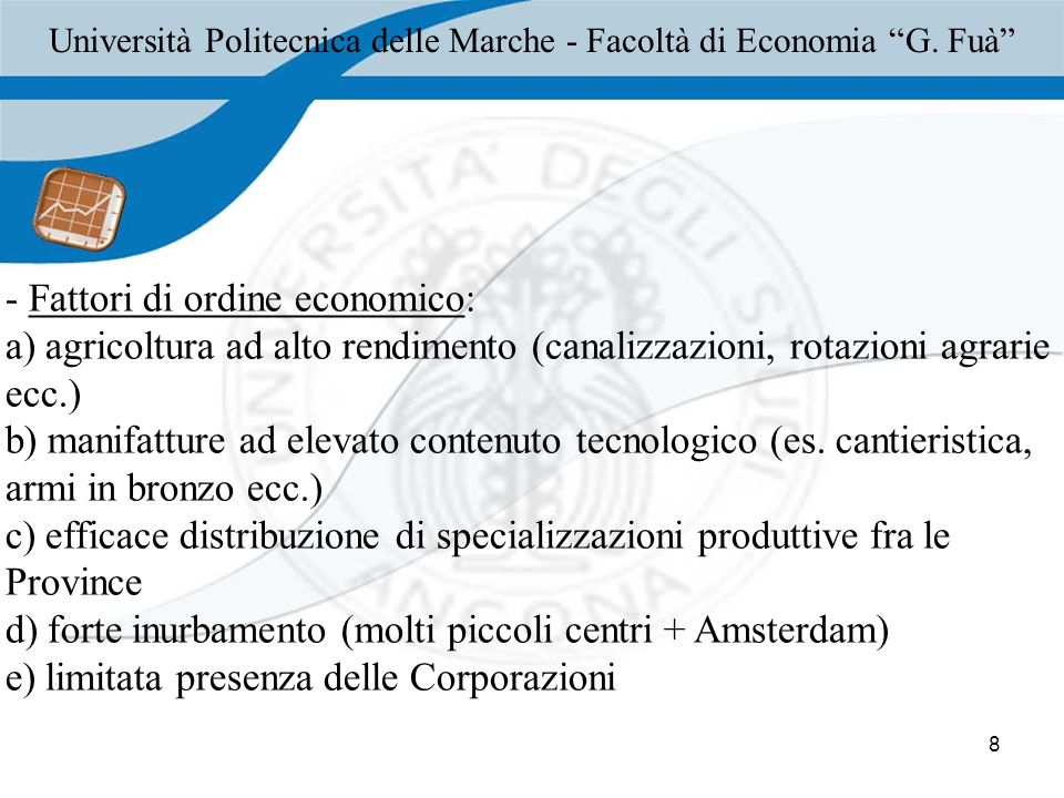 8 - Fattori di ordine economico: a) agricoltura ad alto rendimento (canalizzazioni, rotazioni agrarie ecc.) b) manifatture ad elevato contenuto tecnologico (es.