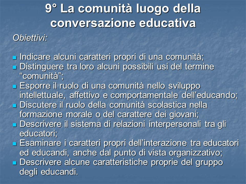 9° La comunità luogo della conversazione educativa Obiettivi: Indicare alcuni caratteri propri di una comunità; Indicare alcuni caratteri propri di un