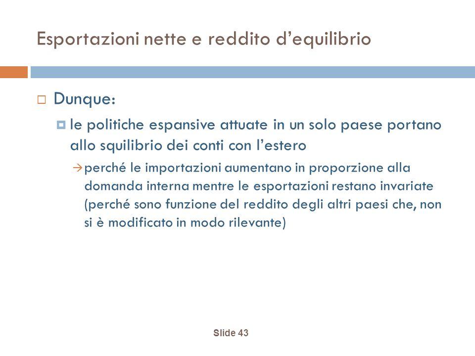 Slide 43 Esportazioni nette e reddito dequilibrio Dunque: le politiche espansive attuate in un solo paese portano allo squilibrio dei conti con lester