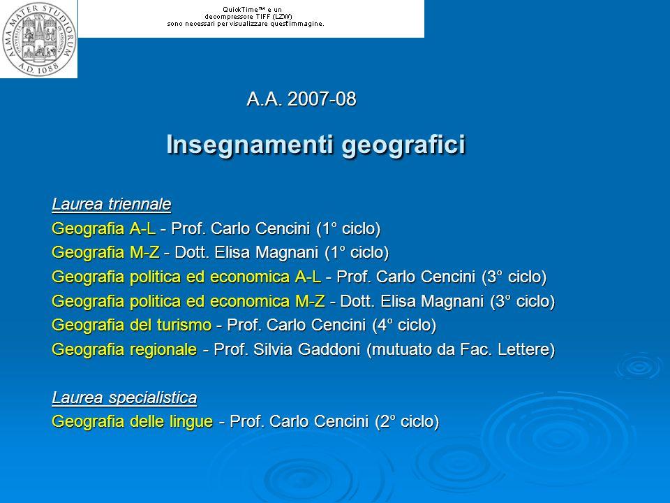 Insegnamenti geografici Laurea triennale Geografia A-L - Prof. Carlo Cencini (1° ciclo) Geografia M-Z - Dott. Elisa Magnani (1° ciclo) Geografia polit
