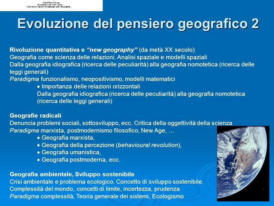 Rivoluzione quantitativa e new geography (da metà XX secolo) Geografia come scienza delle relazioni. Analisi spaziale e modelli spaziali Dalla geograf
