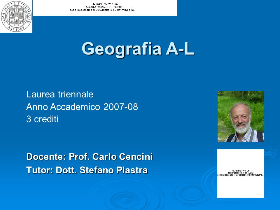 Geografia A-L Docente: Prof. Carlo Cencini Tutor: Dott. Stefano Piastra Laurea triennale Anno Accademico 2007-08 3 crediti