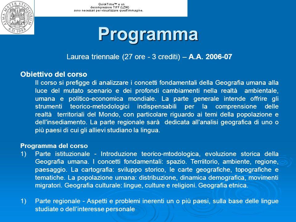 Laurea triennale (27 ore - 3 crediti) – A.A. 2006-07 Obiettivo del corso Il corso si prefigge di analizzare i concetti fondamentali della Geografia um