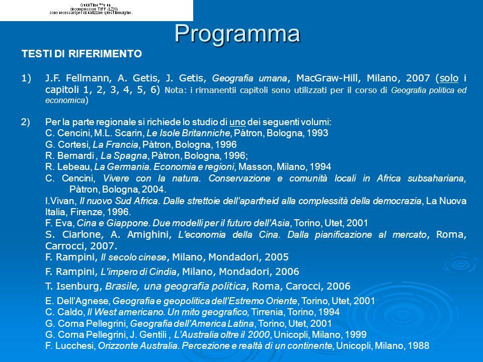 TESTI DI RIFERIMENTO 1)J.F. Fellmann, A. Getis, J. Getis, Geografia umana, MacGraw-Hill, Milano, 2007 (solo i capitoli 1, 2, 3, 4, 5, 6) Nota: i riman