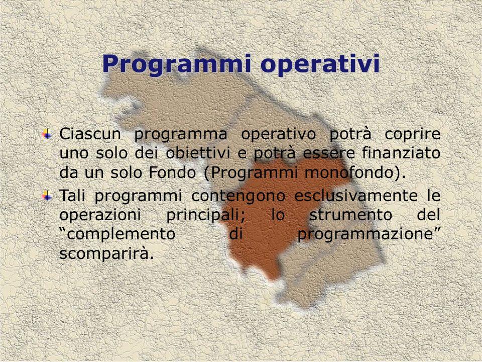 Programmi operativi Ciascun programma operativo potrà coprire uno solo dei obiettivi e potrà essere finanziato da un solo Fondo (Programmi monofondo).