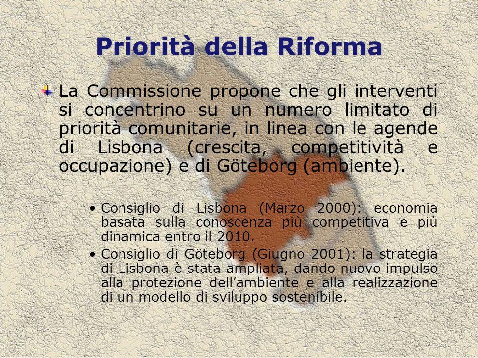 Priorità della Riforma La Commissione propone che gli interventi si concentrino su un numero limitato di priorità comunitarie, in linea con le agende di Lisbona (crescita, competitività e occupazione) e di Göteborg (ambiente).
