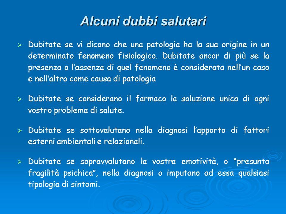 Alcuni dubbi salutari Dubitate se vi dicono che una patologia ha la sua origine in un determinato fenomeno fisiologico. Dubitate ancor di più se la pr