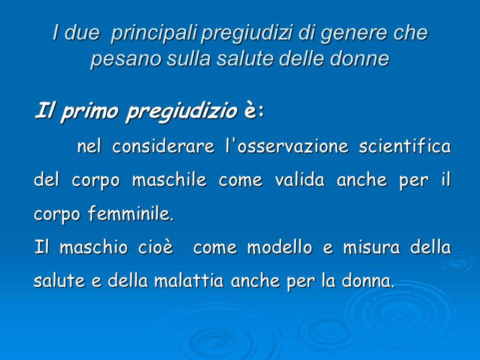 I due principali pregiudizi di genere che pesano sulla salute delle donne Il primo pregiudizio è: nel considerare l'osservazione scientifica del corpo