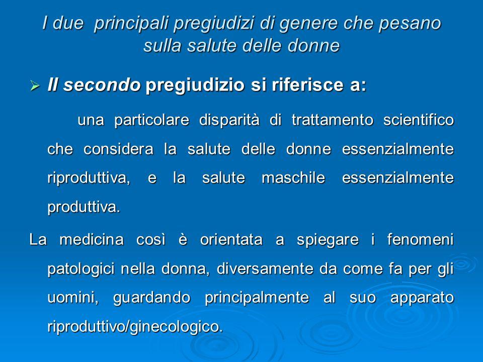 I due principali pregiudizi di genere che pesano sulla salute delle donne Il secondo pregiudizio si riferisce a: Il secondo pregiudizio si riferisce a