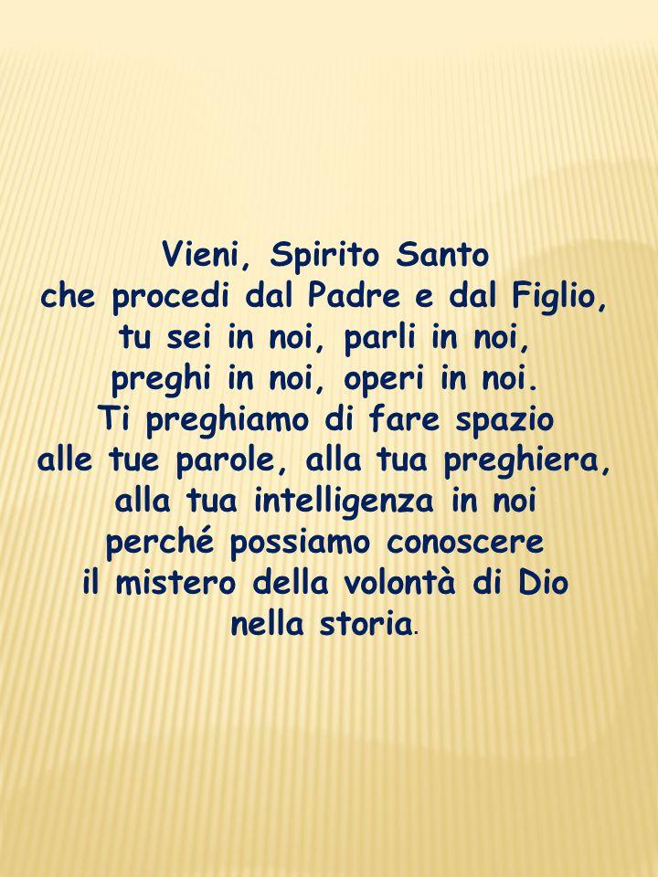 Vieni, Spirito Santo che procedi dal Padre e dal Figlio, tu sei in noi, parli in noi, preghi in noi, operi in noi.