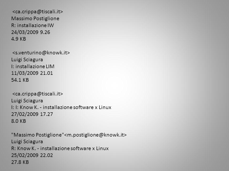 Massimo Postiglione R: installazione IW 24/03/2009 9.26 4.9 KB Luigi Sciagura I: installazione LIM 11/03/2009 21.01 54.1 KB Luigi Sciagura I: I: Know