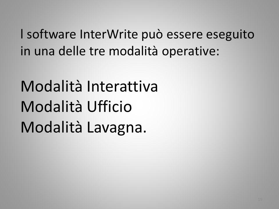 l software InterWrite può essere eseguito in una delle tre modalità operative: Modalità Interattiva Modalità Ufficio Modalità Lavagna. 19