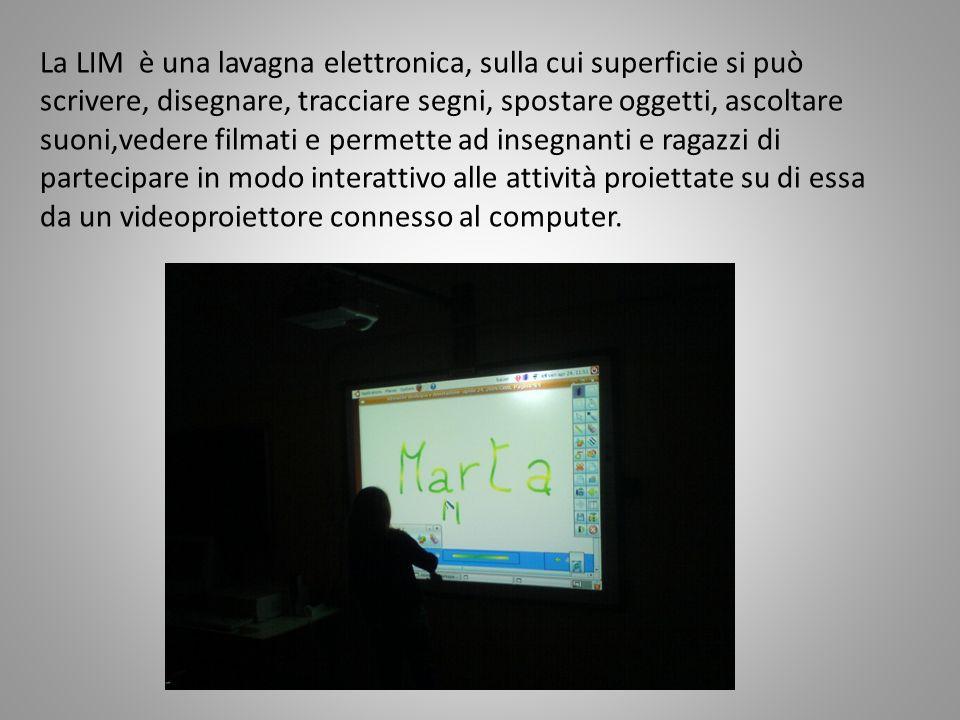La LIM è una lavagna elettronica, sulla cui superficie si può scrivere, disegnare, tracciare segni, spostare oggetti, ascoltare suoni,vedere filmati e