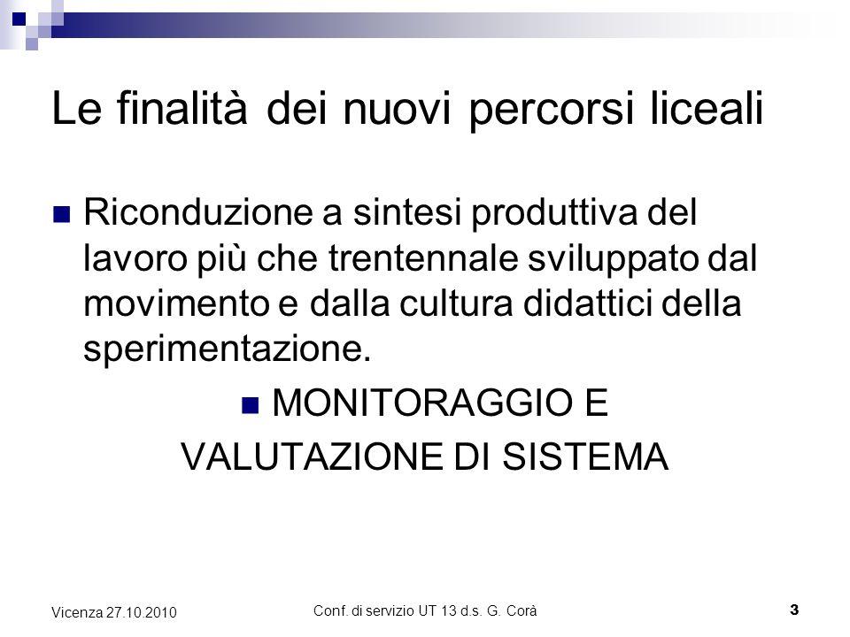 Conf. di servizio UT 13 d.s. G. Corà3 Vicenza 27.10.2010 Le finalità dei nuovi percorsi liceali Riconduzione a sintesi produttiva del lavoro più che t