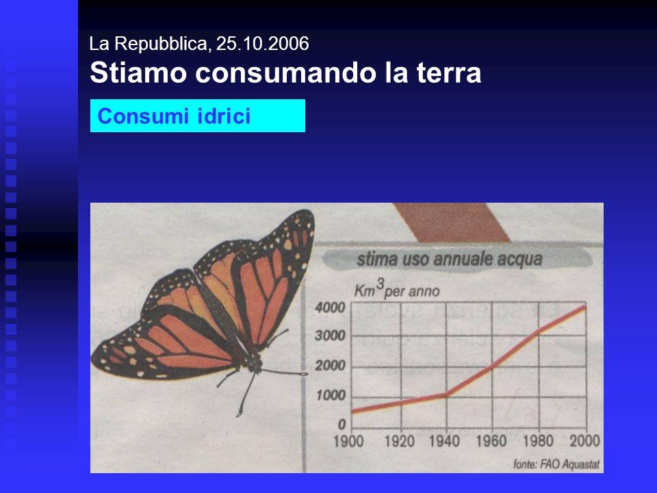 La Repubblica, 25.10.2006 Stiamo consumando la terra Consumi idrici