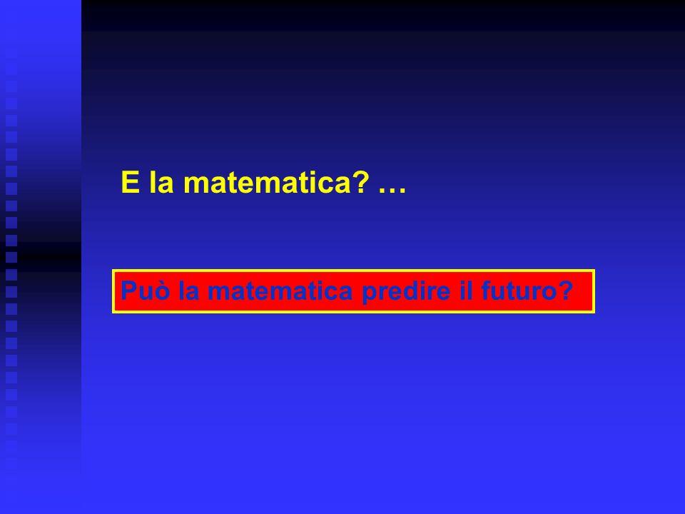E la matematica? … Può la matematica predire il futuro?