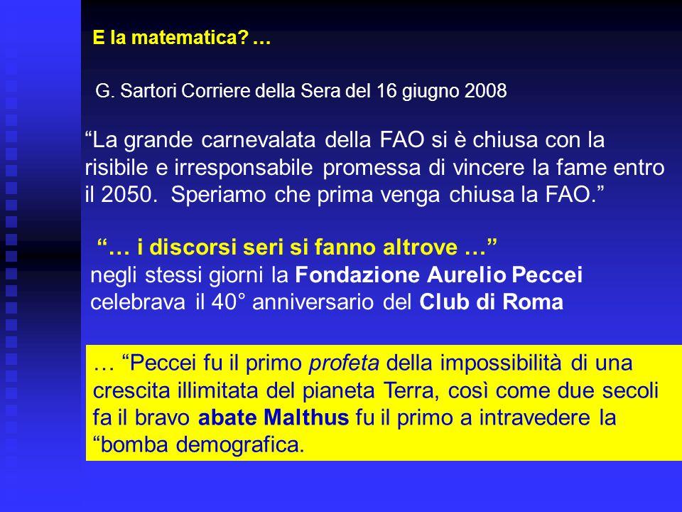 E la matematica? … G. Sartori Corriere della Sera del 16 giugno 2008 La grande carnevalata della FAO si è chiusa con la risibile e irresponsabile prom