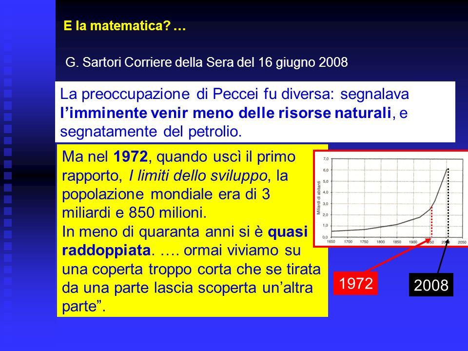 E la matematica? … G. Sartori Corriere della Sera del 16 giugno 2008 La preoccupazione di Peccei fu diversa: segnalava limminente venir meno delle ris
