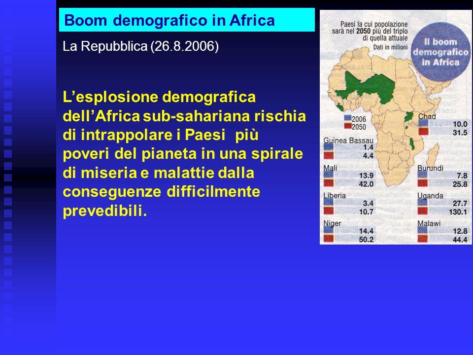 Boom demografico in Africa La Repubblica (26.8.2006) Lesplosione demografica dellAfrica sub-sahariana rischia di intrappolare i Paesi più poveri del p
