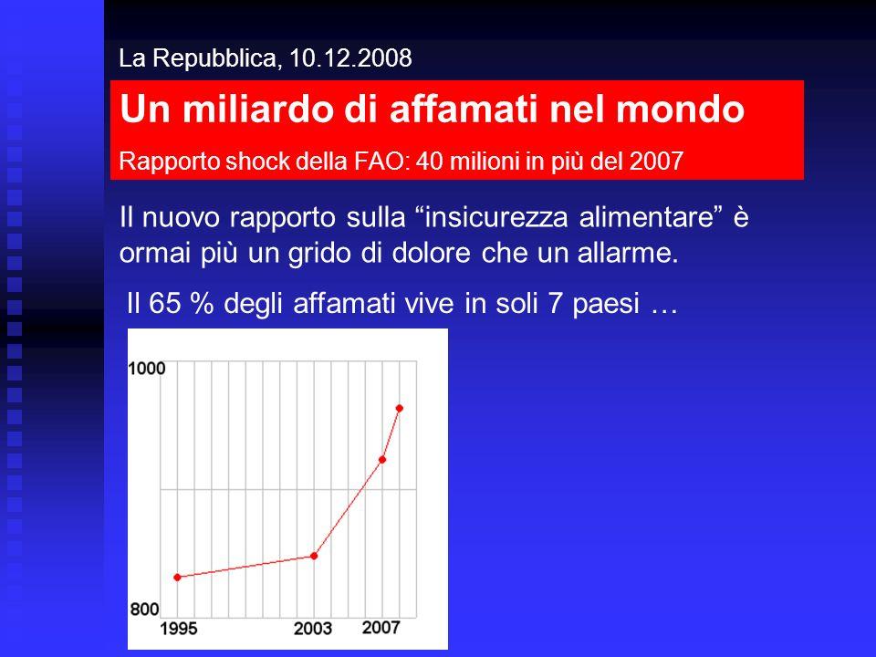 La Repubblica, 10.12.2008 Il nuovo rapporto sulla insicurezza alimentare è ormai più un grido di dolore che un allarme. Il 65 % degli affamati vive in