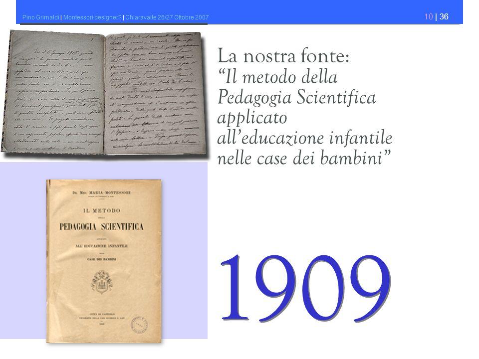 Pino Grimaldi | Montessori designer? | Chiaravalle 26/27 Ottobre 2007 10 | 36 La nostra fonte: Il metodo della Pedagogia Scientifica applicato alleduc