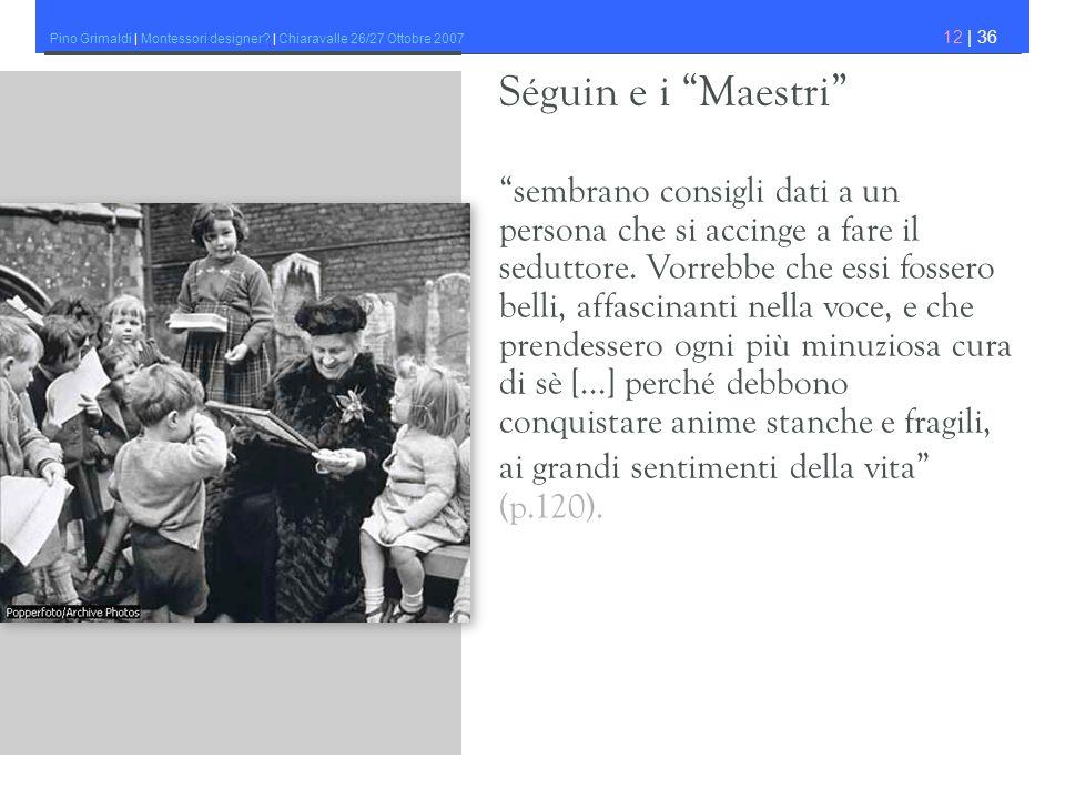 Pino Grimaldi | Montessori designer? | Chiaravalle 26/27 Ottobre 2007 12 | 36 sembrano consigli dati a un persona che si accinge a fare il seduttore.