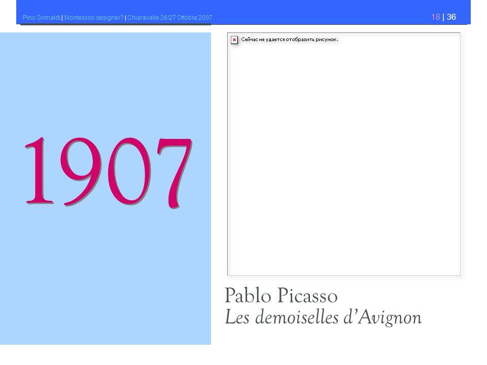 Pino Grimaldi | Montessori designer? | Chiaravalle 26/27 Ottobre 2007 18 | 36 Pablo Picasso Les demoiselles dAvignon 1907