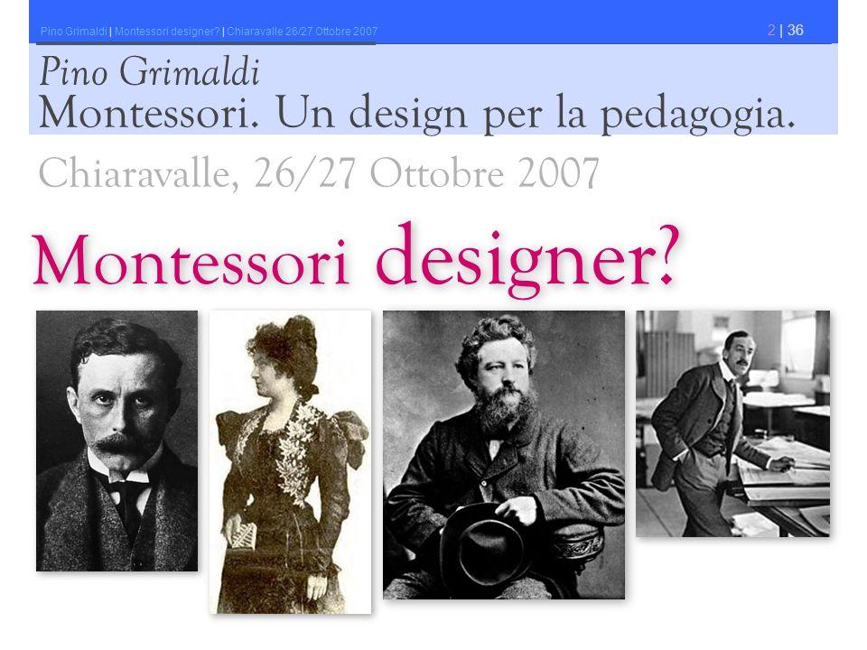 Pino Grimaldi | Montessori designer? | Chiaravalle 26/27 Ottobre 2007 2 | 36 Montessori designer? Pino Grimaldi Chiaravalle, 26/27 Ottobre 2007 Montes