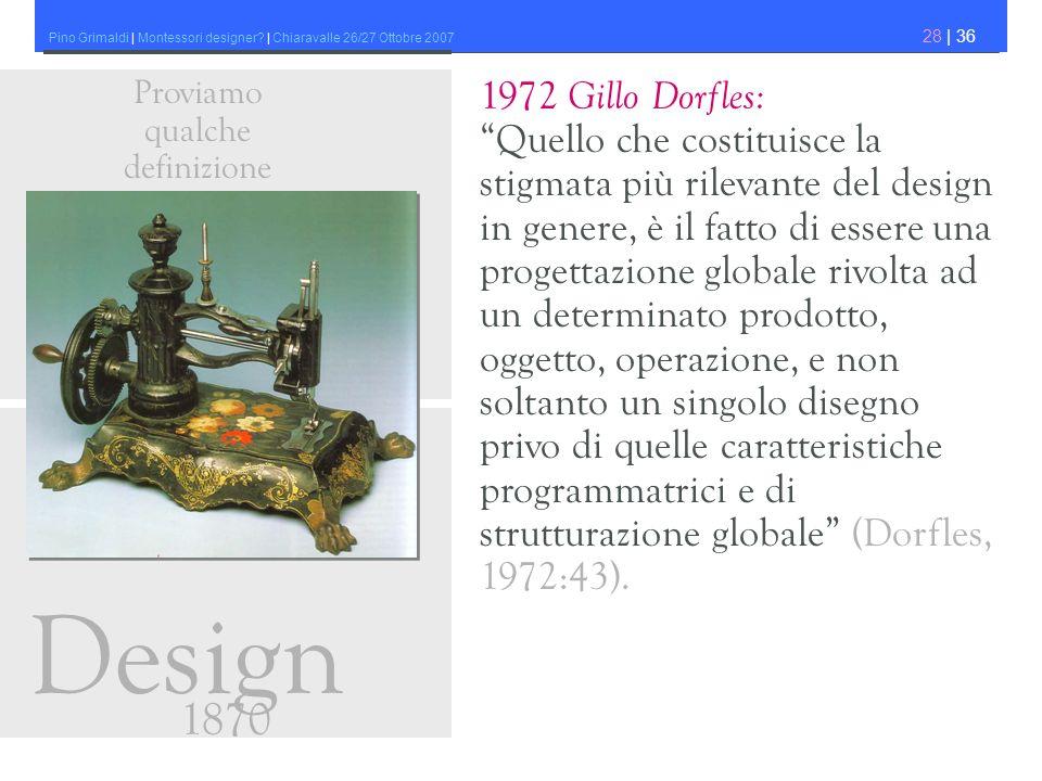 Pino Grimaldi | Montessori designer? | Chiaravalle 26/27 Ottobre 2007 28 | 36 1972 Gillo Dorfles: Quello che costituisce la stigmata più rilevante del