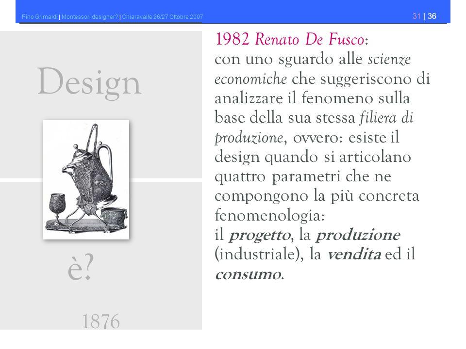 Pino Grimaldi | Montessori designer? | Chiaravalle 26/27 Ottobre 2007 31 | 36 1982 Renato De Fusco : con uno sguardo alle scienze economiche che sugge
