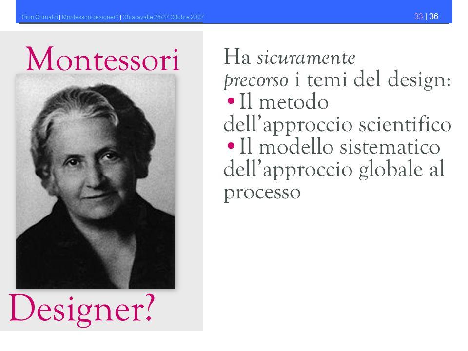 Pino Grimaldi | Montessori designer.| Chiaravalle 26/27 Ottobre 2007 33 | 36 Montessori Designer.