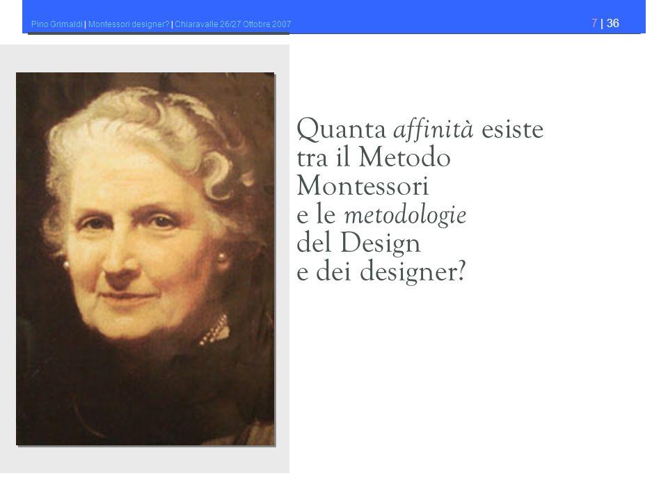 Pino Grimaldi | Montessori designer? | Chiaravalle 26/27 Ottobre 2007 7 | 36 Quanta affinità esiste tra il Metodo Montessori e le metodologie del Desi