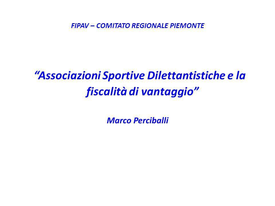 FIPAV – COMITATO REGIONALE PIEMONTE Associazioni Sportive Dilettantistiche e la fiscalità di vantaggio Marco Perciballi