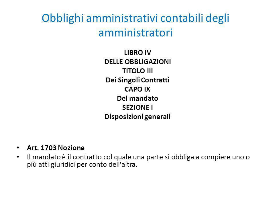 Obblighi amministrativi contabili degli amministratori LIBRO IV DELLE OBBLIGAZIONI TITOLO III Dei Singoli Contratti CAPO IX Del mandato SEZIONE I Disp