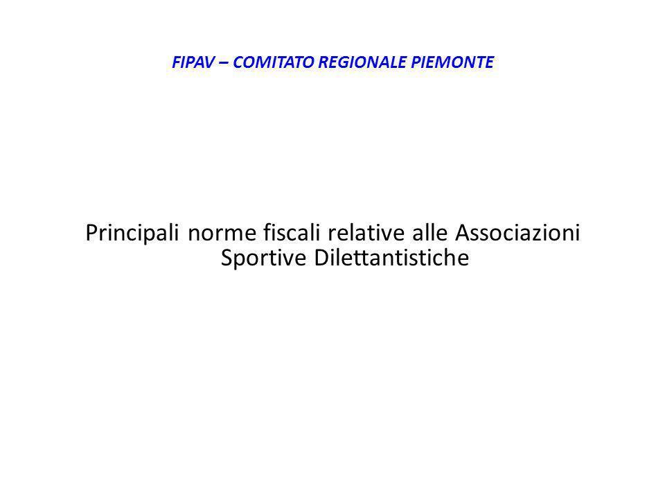FIPAV – COMITATO REGIONALE PIEMONTE Principali norme fiscali relative alle Associazioni Sportive Dilettantistiche