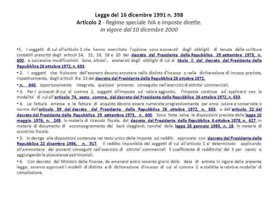Legge del 16 dicembre 1991 n. 398 Articolo 2 - Regime speciale IVA e imposte dirette. In vigore dal 10 dicembre 2000 1. I soggetti di cui all'articolo