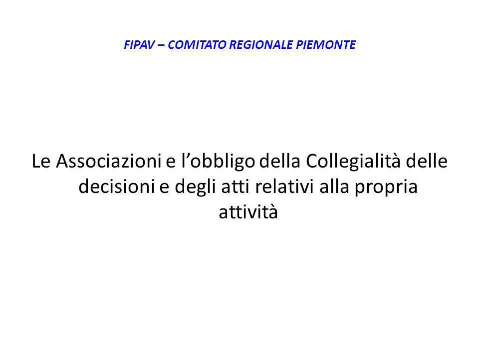 FIPAV – COMITATO REGIONALE PIEMONTE Le Associazioni e lobbligo della Collegialità delle decisioni e degli atti relativi alla propria attività