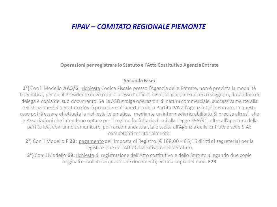 FIPAV – COMITATO REGIONALE PIEMONTE Operazioni per registrare lo Statuto e lAtto Costitutivo Agenzia Entrate Seconda Fase: 1°) Con il Modello AA5/6: r