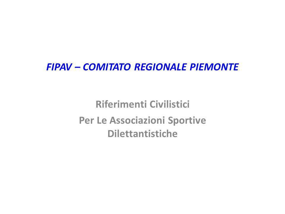 FIPAV – COMITATO REGIONALE PIEMONTE Riferimenti Civilistici Per Le Associazioni Sportive Dilettantistiche