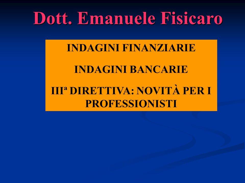 INDAGINI FINANZIARIE INDAGINI BANCARIE IIIª DIRETTIVA: NOVITÀ PER I PROFESSIONISTI Dott.