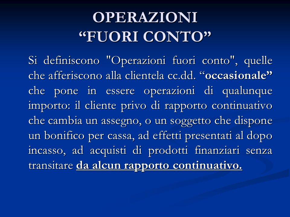 OPERAZIONI FUORI CONTO Si definiscono Operazioni fuori conto , quelle che afferiscono alla clientela cc.dd.