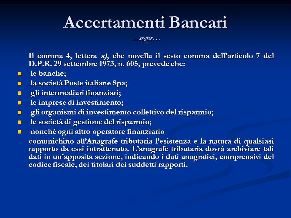 Accertamenti Bancari …segue… Il comma 4, lettera a), che novella il sesto comma dellarticolo 7 del D.P.R.