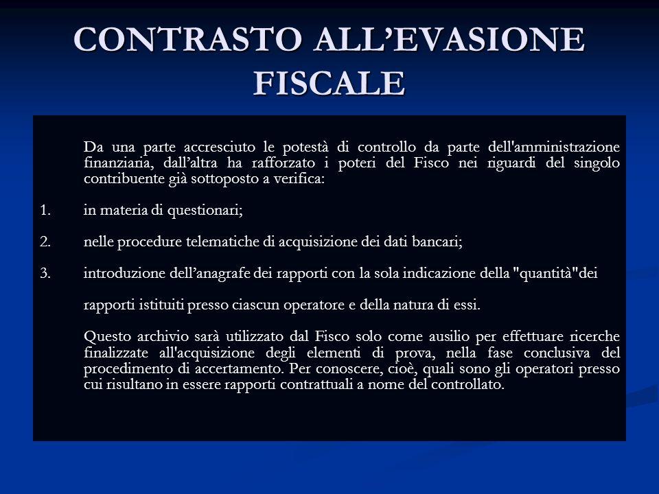 CONTRASTO ALLEVASIONE FISCALE Da una parte accresciuto le potestà di controllo da parte dell amministrazione finanziaria, dallaltra ha rafforzato i poteri del Fisco nei riguardi del singolo contribuente già sottoposto a verifica: 1.
