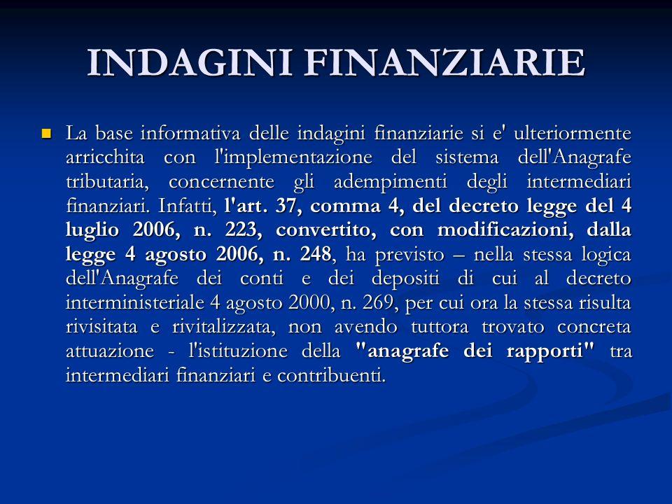 INDAGINI FINANZIARIE La base informativa delle indagini finanziarie si e ulteriormente arricchita con l implementazione del sistema dell Anagrafe tributaria, concernente gli adempimenti degli intermediari finanziari.