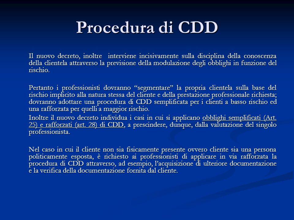 Procedura di CDD Il nuovo decreto, inoltre interviene incisivamente sulla disciplina della conoscenza della clientela attraverso la previsione della modulazione degli obblighi in funzione del rischio.