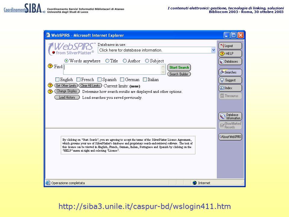 I contenuti elettronici: gestione, tecnologie di linking, soluzioni Bibliocom 2003 - Roma, 30 ottobre 2003 http://siba3.unile.it/caspur-bd/wslogin411.htm